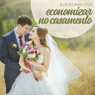 6 Dicas de Como Economizar no Casamento