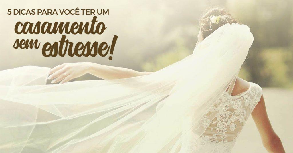 5 Dicas Para Ter um Dia de Casamento Sem Estresse 3